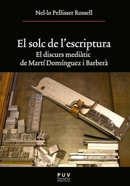 EL SOLC DE L´ESCRIPTURA : EL DISCURS MEDIÀTIC DE MARTÍ DOMÍNGUEZ I BARBERÀ