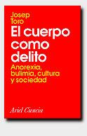 EL CUERPO COMO DELITO : ANOREXIA, BULIMIA, CULTURA Y SOCIEDAD