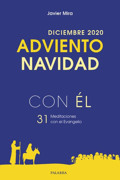 ADVIENTO-NAVIDAD 2020, CON ÉL. DICIEMBRE 2020. 31 MEDITACIONES CON EL EVANGELIO
