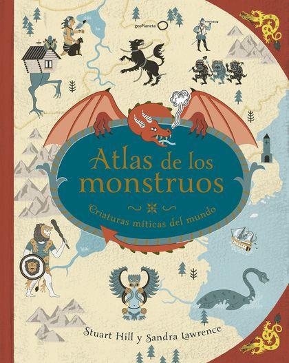 ATLAS DE LOS MONSTRUOS. CRIATURAS MÍTICAS DEL MUNDO