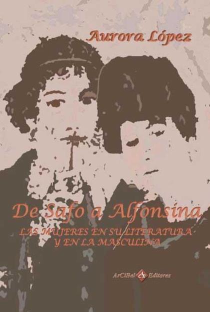 DE SAFO A ALFONSINA : LAS MUJERES EN SU LITERATURA Y EN LA MASCULINA