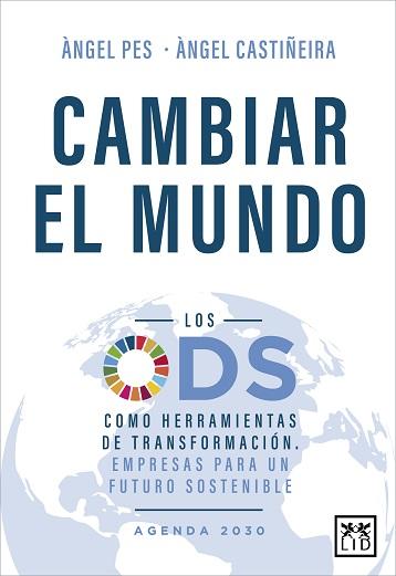 CAMBIAR EL MUNDO. LOS ODS COMO HERRAMIENTA DE TRANSFORMACIÓN. EMPRESAS PARA UN FUTURO SOSTENIBL