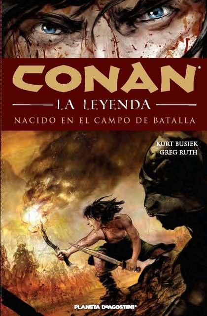 CONAN LA LEYENDA, NACIDO EN EL CAMPO DE BATALLA Y OTRAS HISTORIAS