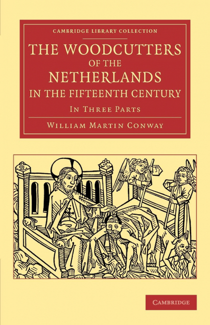 THE WOODCUTTERS OF THE NETHERLANDS IN THE FIFTEENTH             CENTURY