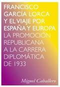 FRANCISCO GARCÍA LORCA Y EL VIAJE POR ESPAÑA Y EUROPA. LA PROMOCIÓN REPUBLICANA A LA CARRERA DI