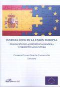 JUSTICIA CIVIL EN LA UNIÓN EUROPEA. EVALUACIÓN DE LA EXPERIENCIA ESPAÑOLA Y PERSPECTIVAS DE FUT