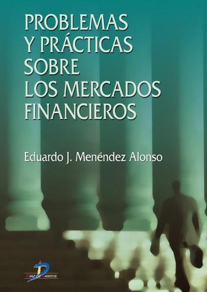 PROBLEMAS Y PRÁCTICAS SOBRE LOS MERCADOS FINANCIEROS