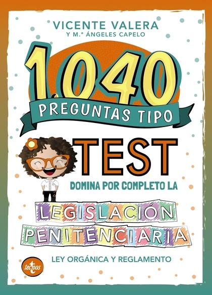1040 PREGUNTAS TIPO TEST. LEGISLACIÓN PENITENCIARIA.