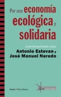 POR UNA ECONOMÍA ECOLÓGICA Y SOLIDARIA. CONVERSACIONES CON ANTONIO ESTEVAN Y JOSÉ MANUEL NAREDO
