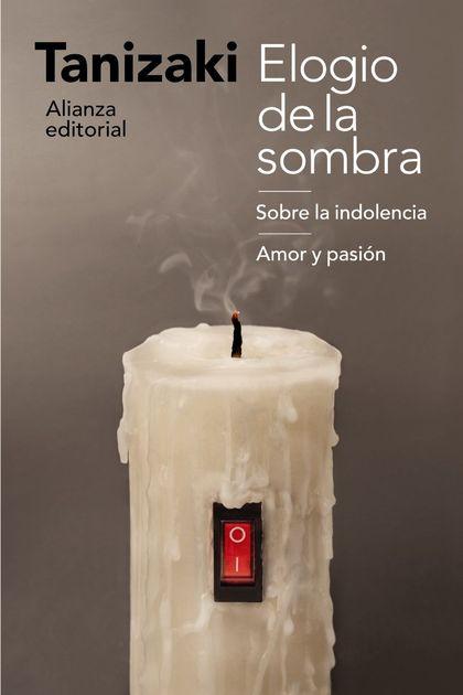 ELOGIO DE LA SOMBRA / SOBRE LA INDOLENCIA / AMOR Y PASIÓN.