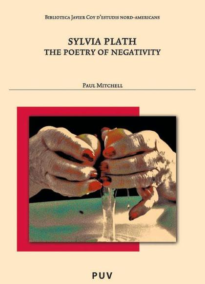 SYLVIA PLATH : THE POETRY OF NEGATIVITY