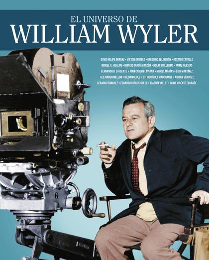 EL UNIVERSO DE WILLIAM WYLER.