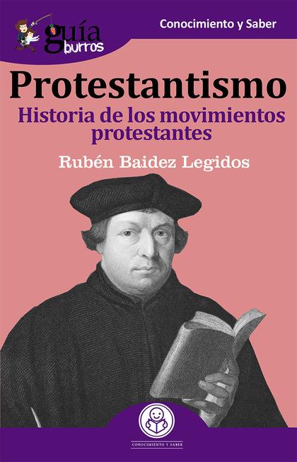 GUÍABURROS PROTESTANTISMO. HISTORIA DE LOS MOVIMIENTOS PROTESTANTES.