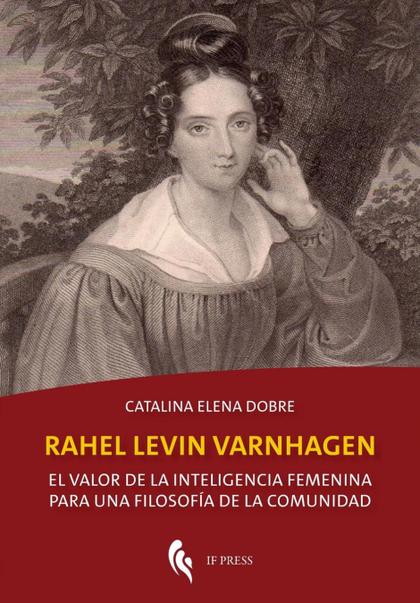RAHEL LEVIN VARNHAGEN. EL VALOR DE LA INTELIGENCIA FEMENINA PARA UNA FILOSOFÍA DE LA COMUNIDAD