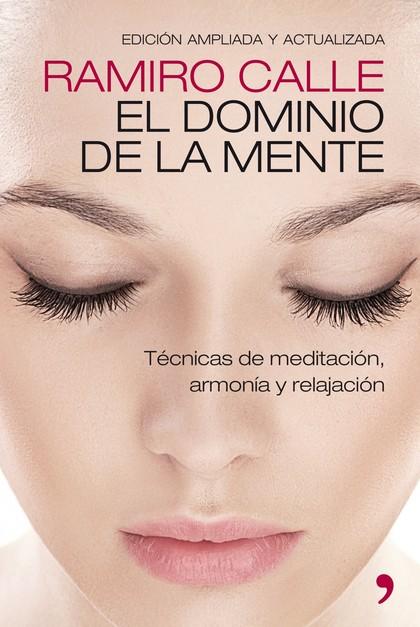 EL DOMINIO DE LA MENTE. TÉCNICAS DE MEDITACIÓN, ARMONÍA Y RELAJACIÓN