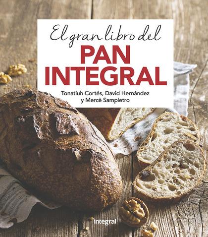 EL GRAN LIBRO DEL PAN INTEGRAL.