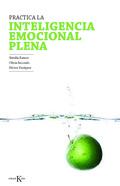 PRÁCTICA LA INTELIGENCIA EMOCIONAL PLENA : MINDFULNESS PARA REGULAR NUESTRAS EMOCIONES