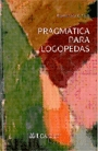 PRAGMÁTICA PARA LOGOPEDAS
