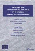LA AUTONOMÍA DE LAS ENTIDADES RELIGIOSAS EN EL DERECHO : MODELOS DE RELACIÓN Y OTRAS CUESTIONES