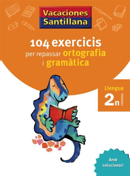 VACACIONES SANTILLANA 104 EXERCICIS PER REPASAR ORTOGRAFIA I GRAMATICA LLENGUA 2.