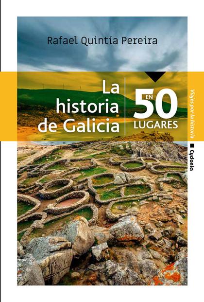 LA HISTORIA DE GALICIA EN 50 LUGARES