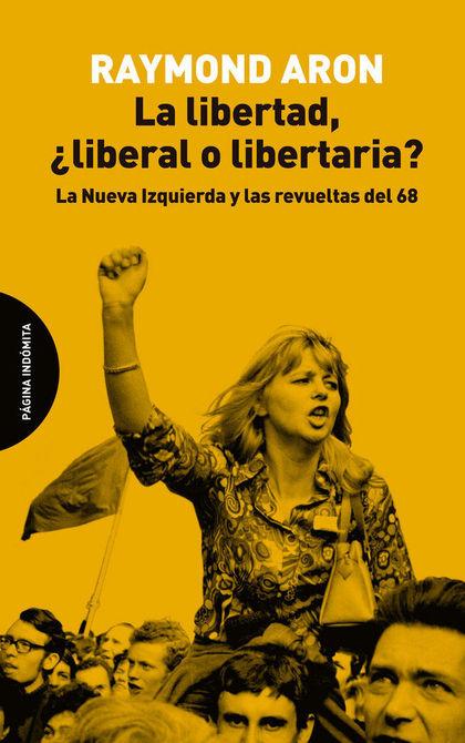 LA LIBERTAD, ¿LIBERAL O LIBERTARIA?. LA NUEVA IZQUIERDA Y LAS REVUELTAS DEL 68