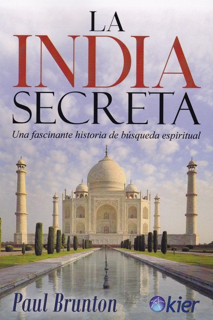 LA INDIA SECRETA. UNA FASCINANTE HISTORIA DE BÚSQUEDA ESPIRITUAL