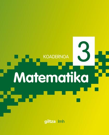 MATEMATIKA, 1 LEHEN MAILA HEZKUNZA, 1 ZIKLOA. KOADERNOA 3