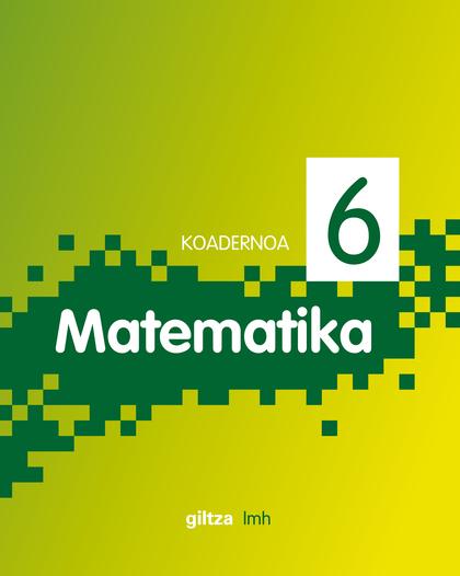 MATEMATIKA, 2 LEHEN KEZKUNTZA, 1 ZIKLOA. KOADERNOA 6