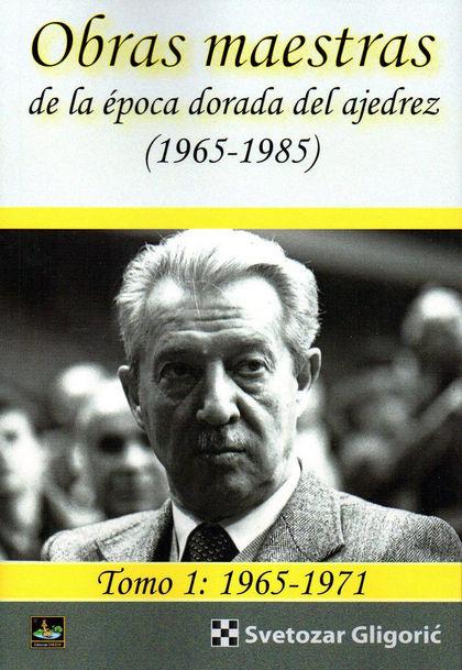OBRAS MAESTRAS DE LA ÉPOCA DORADA DEL AJEDREZ (1965-1985) TOMO 1: 1965-1971.