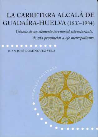 LA CARRETERA ALCALÁ DE GUADAÍRA-HUELVA (1833-1984) : GÉNESIS DE UN ELEMENTO TERRITORIAL ESTRUCT