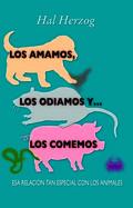 LOS AMAMOS, LOS ODIAMOS Y-- LOS COMEMOS : ESA RELACIÓN TAN ESPECIAL CON LOS ANIMALES