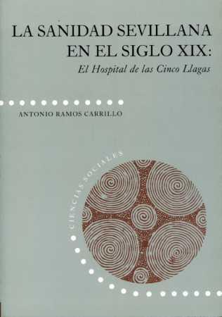 LA SANIDAD SEVILLANA EN EL SIGLO XIX : EL HOSPITAL DE LAS CINCO LLAGAS