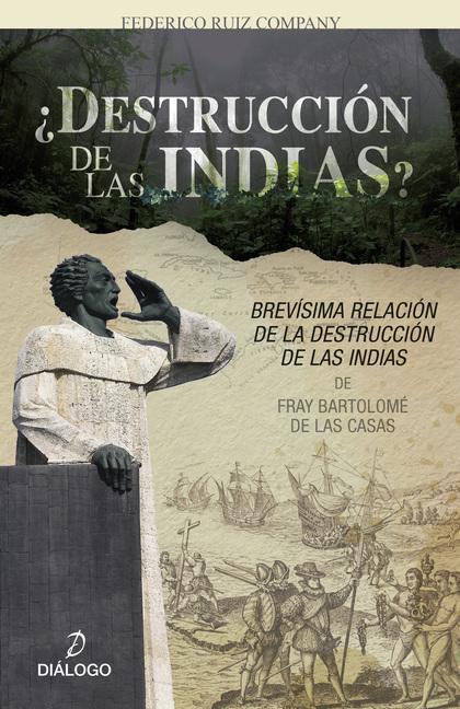 ¿DESTRUCCIÓN DE LAS INDIAS?. ´BREVÍSIMA RELACIÓN DE LA DESTRUCCIÓN DE LAS INDIAS´ DE FRAY BARTO