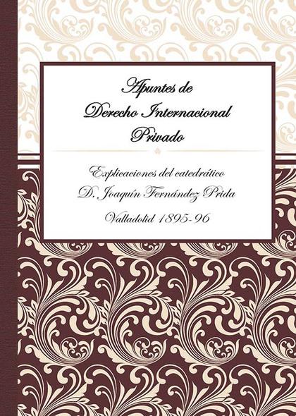 APUNTES DE DERECHO INTERNACIONAL PRIVADO. EXPLICACIONES DEL CATEDRÁTICO D. JOAQUÍN FERNÁNDEZ PR