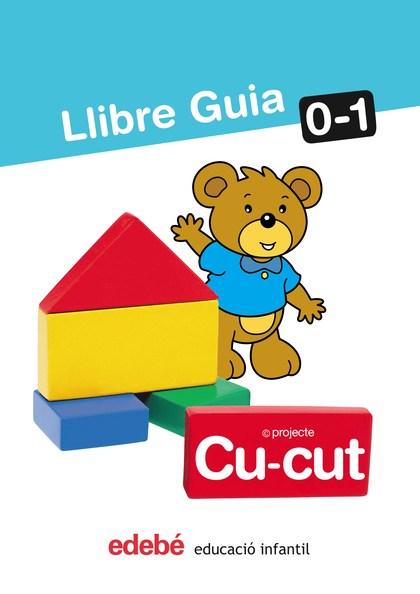 CU-CUT, EDUCACIÓ INFANTIL, 0-1 ANY. LLIBRE GUIA