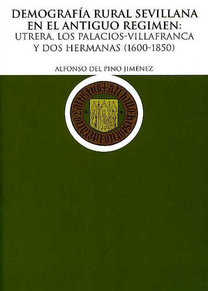 DEMOGRAFÍA RURAL SEVILLANA EN EL ANTIGUO RÉGIMEN : UTRERA, LOS PALACIOS, VILLAFRANCA Y DOS HERM