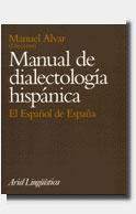 MANUAL DE DIALECTOLOGÍA HISPÁNICA : EL ESPAÑOL DE ESPAÑA