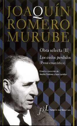 JOAQUÍN ROMERO MURUBE. OBRA SELECTA. LOS CIELOS PERDIDOS (PROSA ENSAYÍSTICA).