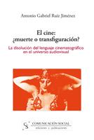 EL CINE ¿MUERTE O TRANSFIGURACIÓN? : LA DISOLUCIÓN DEL LENGUAJE CINEMATOGRÁFICO EN EL UNIVERSO