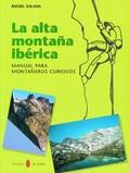 LA ALTA MONTAÑA IBÉRICA : MANUAL PARA MONTAÑEROS CURIOSOS