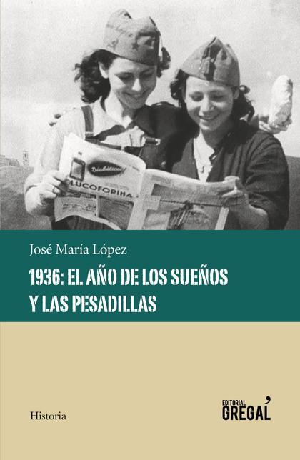 1936: EL AÑO DE LOS SUEÑOS Y LAS PESADILLAS.