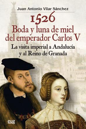 1526, BODA Y LUNA DE MIEL DEL EMPERADOR CARLOS V: LA VISITA IMPERIAL A
