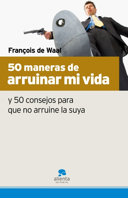 50 MANERAS DE ARRUINAR MI VIDA: Y 50 CONSEJOS PARA QUE NO ARRUINE LA SUYA