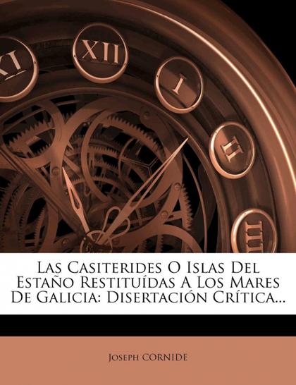 LAS CASITERIDES O ISLAS DEL ESTAÑO RESTITUÍDAS A LOS MARES DE GALICIA