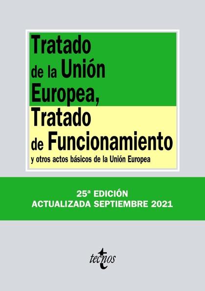 TRATADO DE LA UNIÓN EUROPEA, TRATADO DE FUNCIONAMIENTO. Y OTROS ACTOS BÁSICOS DE LA UNIÓN EUROP