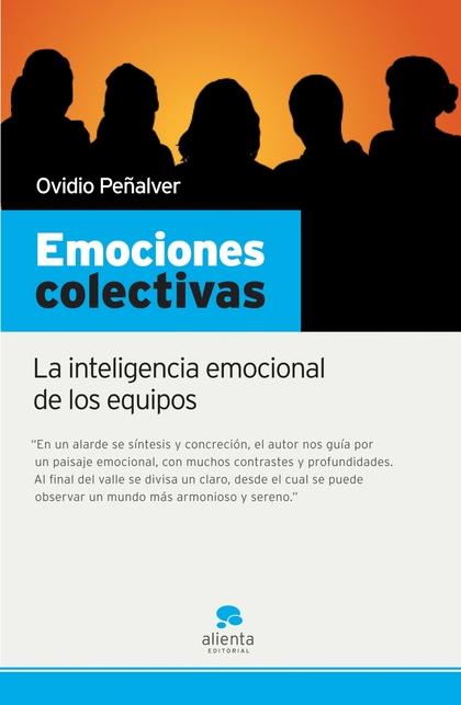 EMOCIONES COLECTIVAS : LA INTELIGENCIA EMOCIONAL DE LOS EQUIPOS
