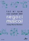 TOT EL QUE CAL SABER DEL NEGOCI MUSICAL : UNA GUIA PRÀCTICA PER A ARTISTES, MÚSICS I COMPOSITOR