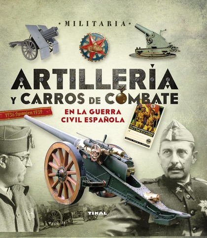 ARTILLERÍA Y CARROS DE COMBATE EN LA GUERRA CIVIL ESPAÑOLA