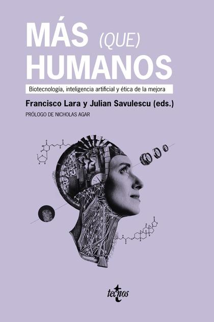 MÁS (QUE) HUMANOS. BIOTECNOLOGÍA ARTIFICIAL Y ÉTICA DE LA MEJORA
